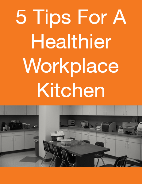 5_Tips_For_A_Healthier_Workplace_Kitchen.png